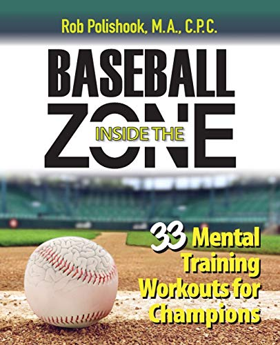 Baseball Inside the Zone: 33 Mental Training Workouts for Champions