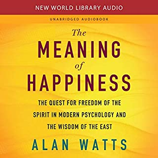 The Meaning of Happiness     The Quest for Freedom of the Spirit in Modern Psychology and the Wisdom of the East              By:                                                                                                                                 Alan Watts                               Narrated by:                                                                                                                                 Kern Schmidt                      Length: 7 hrs and 1 min     1 rating     Overall 5.0