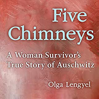Five Chimneys     A Woman Survivor's True Story of Auschwitz              By:                                                                                                                                 Olga Lengyel                               Narrated by:                                                                                                                                 Jennifer Wydra                      Length: 8 hrs and 10 mins     51 ratings     Overall 4.7