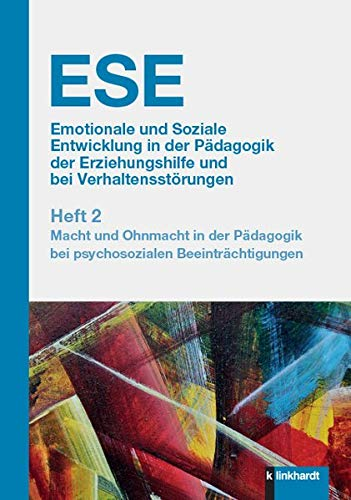 ESE Emotionale und Soziale Entwicklung in der Pädagogik der Erziehungshilfe und bei Verhaltensstörungen 2. Jahrgang (2020). Heft 2: Macht und Ohnmacht ... bei psychosozialen Beeinträchtigungen