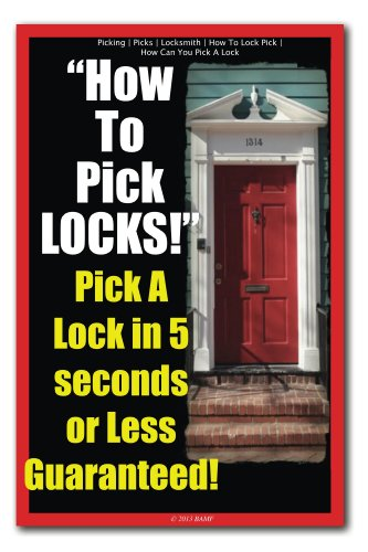 Picking | Picks | Locksmith | How To Lock Pick | How Can You Pick A Lock | How To Pick LOCKS! Pick A Lock in 5 seconds or Less Guaranteed! (English Edition)