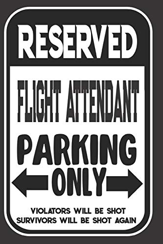 Reserved Flight Attendant Parking Only. Violators Will Be Shot. Survivors Will Be Shot Again: Blank Lined Notebook | Thank You Gift For Flight Attendant