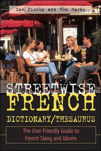 Streetwise French Dictionary/Thesaurus: The User-Friendly Guide to French Slang and Idioms
