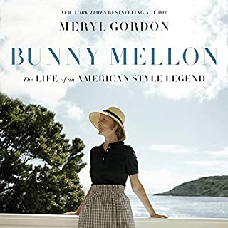 Bunny Mellon     The Life of an American Style Legend              By:                                                                                                                                 Meryl Gordon                               Narrated by:                                                                                                                                 Vanessa Cortland                      Length: 17 hrs and 31 mins     271 ratings     Overall 4.5
