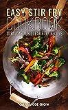 Easy Stir-Fry Cookbook: 50 Easy and Unique Stir Fry Recipes (Stir Fry Cookbook, Stir Fry Recipes,...