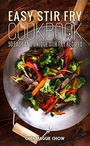 Easy Stir-Fry Cookbook: 50 Easy and Unique Stir Fry Recipes (Stir Fry Cookbook, Stir Fry Recipes, Stir Fry Cooking, Easy Stir Fry Cooking, Easy Stir Fry ... Stir Fry Recipes Book 1) (English Edition)