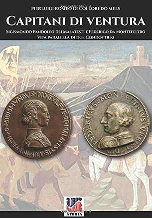 Capitani di ventura: Sigismondo Pandolfo dei Malatesti e Federigo da Montefeltro. Vita parallela di due Condottieri