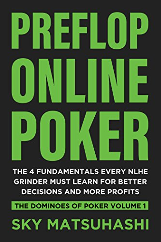 Preflop Online Poker: The 4 Fundamentals Every NLHE Grinder Must Learn For Better Decisions and More Profits (The Dominoes of Poker Book 1) (English Edition)