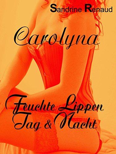 Carolyna: Feuchte Lippen Tag & Nacht