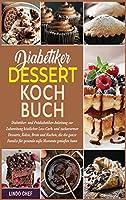 Diabetiker-Dessert-Kochbuch: Diabetiker- und Praediabetiker-Anleitung zur Zubereitung koestlicher Low-Carb- und zuckerarmer Desserts, Kekse, Brote und Kuchen, die die ganze Familie fuer gesunde suesse Momente geniessen kann