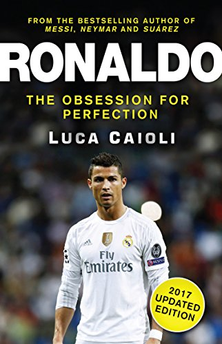 Ronaldo – 2017 Updated Edition: The Obsession For Perfection (English Edition)