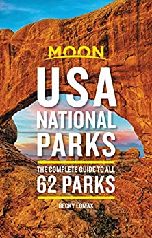 Moon USA National Parks: The Complete Guide to All 62 Parks (Travel Guide) by [Becky Lomax]