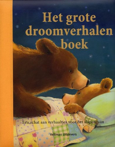 Het grote droomverhalenboek: een schat aan verhaaltjes voor het slapen gaan
