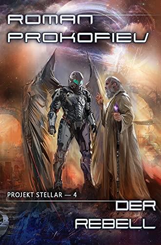 Der Rebell (Projekt Stellar Buch 4 LitRPG-Serie)