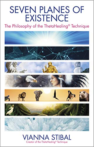 Seven Planes of Existence: The Philosophy of the ThetaHealing® Technique (English Edition)