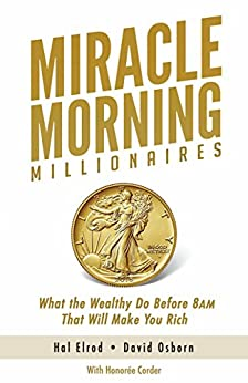 Miracle Morning Millionaires: What the Wealthy Do Before 8AM That Will Make You Rich (The Miracle Morning Book 11) (English Edition) por [Hal Elrod, David Osborn, Honoree Corder]