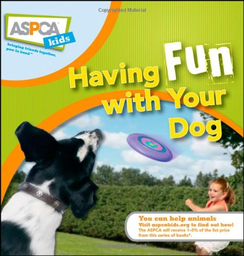 Having Fun with Your Dog (ASPCA Kids, 3)