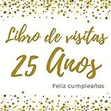 Libro De Visitas 25 Anos: Feliz Cumpleaños, Libro de visitas para fiesta, regalos originales para hombre y mujer, registro para felicitaciones y fotos de los invitados,120 páginas (21.59*21.59 cm)