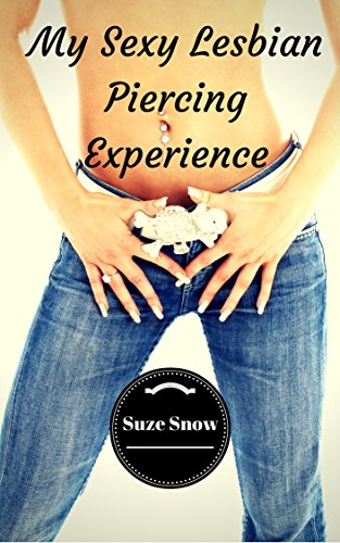 My Sexy Lesbian Piercing Experience (Her First Time Hot Lusty Lesbian College Biker FF Steamy Naughty Seduction Romance Fantasy Fiction) (English Edition)