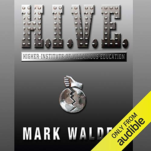 H.I.V.E.     Higher Institute of Villainous Education              By:                                                                                                                                 Mark Walden                               Narrated by:                                                                                                                                 Jack Davenport                      Length: 6 hrs and 8 mins     4 ratings     Overall 4.8