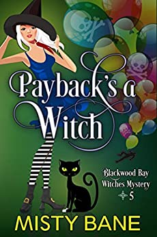Payback's a Witch (Blackwood Bay Witches Paranormal Cozy Mystery Book 5) by [Misty Bane]