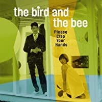 Please Clap Your Hands by Bird & the Bee (2008-01-01)