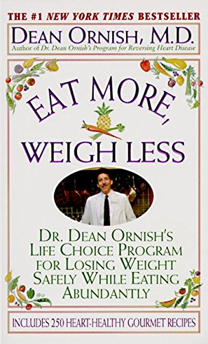 Eat More, Weigh Less: Dr. Dean Ornish's Program for Losing Weight Safely While Eating Abundantly: Dr Dean Ornish's Life Choice Program for Losing Weight