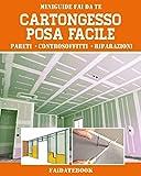 Cartongesso posa facile: pareti • controsoffitti • riparazioni...