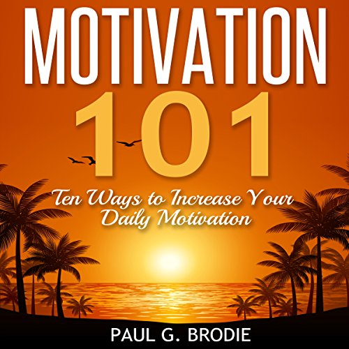 Motivation 101: Ten Ways to Increase Your Daily Motivation audiobook cover art
