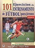 101 ejercicios de entrenamiento de futbol para jóvenes. Volumen 2: Didácticos y divertidos para realizar más de 80 sesiones de entrenamiento