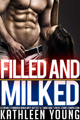 Filled and Milked — Extremely Forbidden Rough Dirty Hottest & Taboo Adult Erotic Stories Compilation (English Edition)