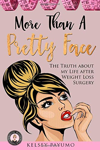 More Than a Pretty Face: The Truth About My Life After Weight Loss Surgery (Bariatric Beauty & Finishing School)