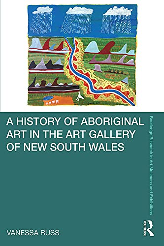 A History of Aboriginal Art in the Art Gallery of New South Wales (Routledge Research in Art Museums and Exhibitions) (English Edition)