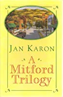 A Mitford Trilogy: The Mitford Series, Box Set: Books 1, 2, and 3 (At Home in Mitford, A Light in the Window, These High