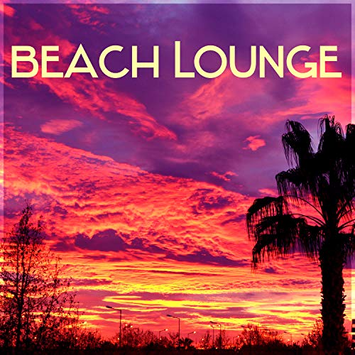 Beach Lounge – Chillout Essentials, Holidays Music, Sunshine, Summer Chill, Party Music 2016