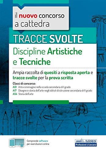 Tracce svolte Discipline artistiche e tecniche: Ampia raccolta di quesiti a risposta aperta e tracce svolte per la prova scritta
