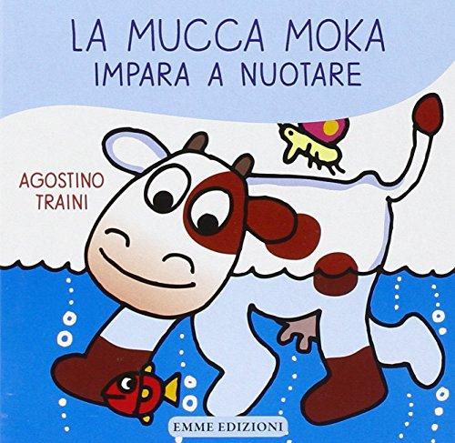 La mucca Moka impara a nuotare. Ediz. illustrata