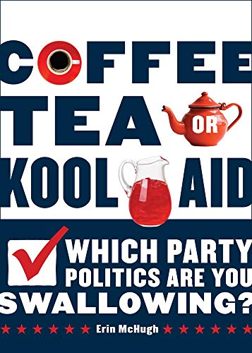 Image of Coffee, Tea, or Kool-Aid: Which Party Politics Are You Swallowing?