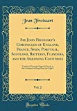 Sir John Froissart's Chronicles of England, France, Spain, Portugal, Scotland, Brittany, Flanders, and the Adjoining Countries, Vol. 2: Translated ... of King Henry the Eighth (Classic Reprint)