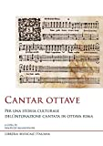 Cantar ottave. Per una storia culturale dell'intonazione cantata in ottava rima