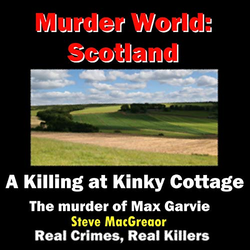 A Killing at Kinky Cottage: The Murder of Maxwell Garvie audiobook cover art