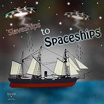 SLAVESHIPS TO SPACESHIPS