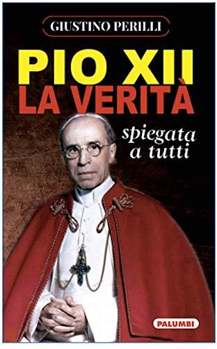Pio XII. La verità spiegata a tutti