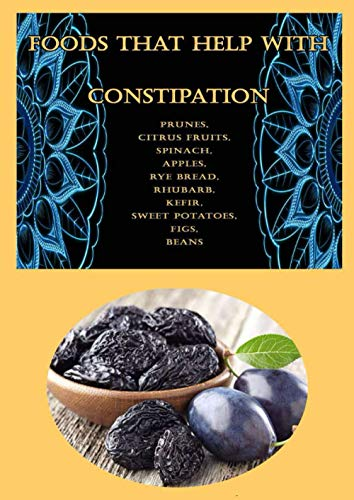 Foods That Help With Constipation: Prunes, Citrus Fruits, Spinach, Apples, Rye Bread, Rhubarb, Kefir, Sweet Potatoes, Figs, Beans