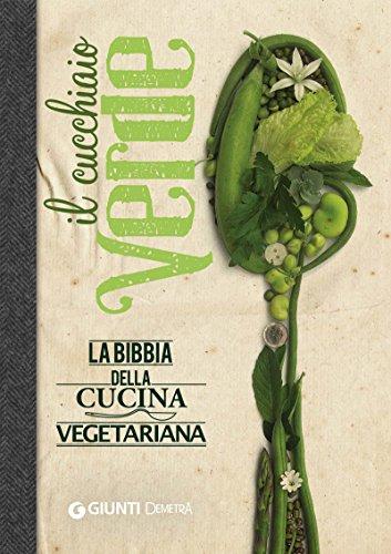 Il Cucchiaio Verde: la Bibbia della cucina vegetariana (Grandi libri)