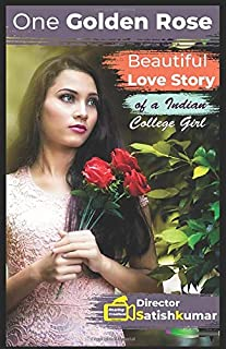 One Golden Rose: beautiful Love Story of a Indian College Girl (Modern Love Stories)