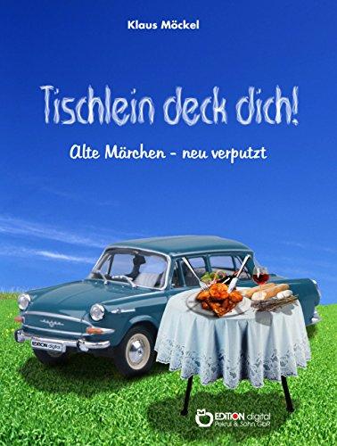 Tischlein deck dich!: Alte Märchen - neu verputzt