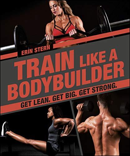 Train Like a Bodybuilder: Get Lean. Get Big. Get Strong.