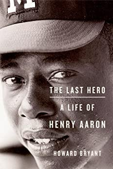 The Last Hero: A Life of Henry Aaron by [Howard Bryant]