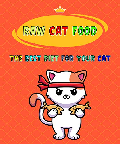 Raw Cat Food - The Best Diet For Your Cat (English Edition)